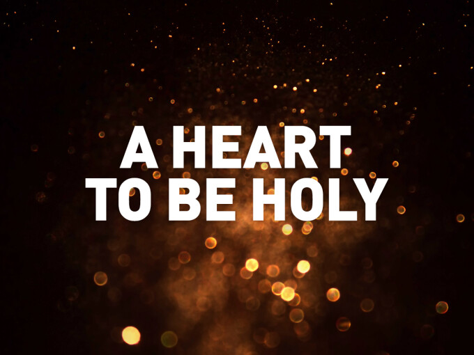 A Heart To Be Holy